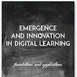 Athabasca University Press - Emergence and Innovation in Digital Learning: Foundations and Applications