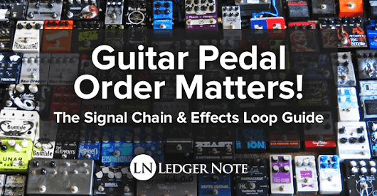 Guitar Pedal Order Matters! - The Signal Chain & Effects Loop Guide | LN