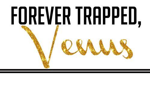 Venus Trapped