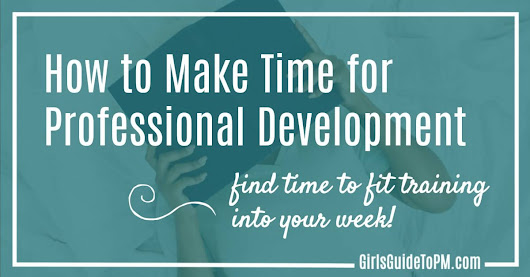 How To Make Time for Professional Development • Girl's Guide to...