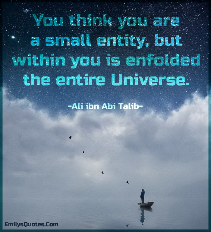 You Think You Are A Small Entity But Within You Is Enfolded The