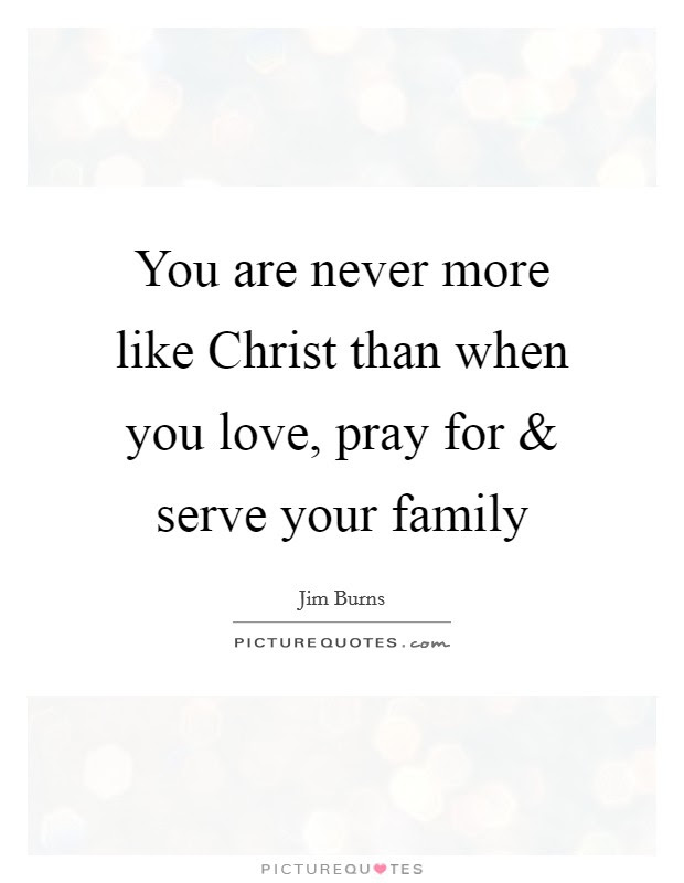 You Are Never More Like Christ Than When You Love Pray For And