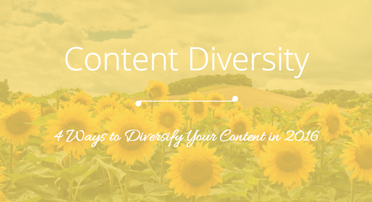 4 Brilliant Ways to Diversify Your Content in 2016