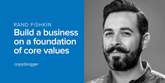 What It's Really Like to Start an Ultra-Successful Company: Meet Moz's Rand Fishkin - Copyblogger -