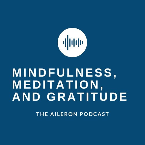 Mindfulness, Meditation, and Gratitude: The Benefit of Practicing Thanksgiving by Aileron