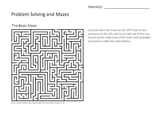 Name(s): _______________________ Problem Solving and Mazes http://www.uefap.com/speaking/exercise/mazes/mazes.htm The Basic Maze: Can you solve the ma