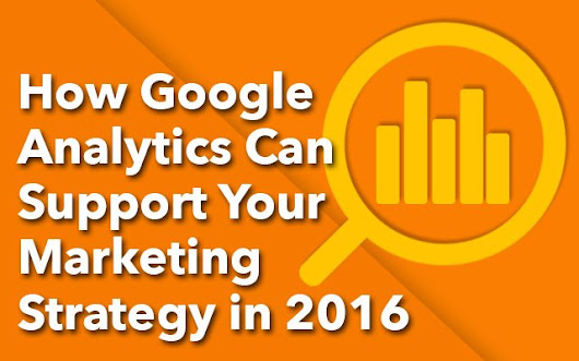 How Google Analytics Can Support Your Marketing Strategy in 2016 | JUST™ Creative