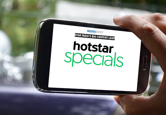 Star India's big content leap with Hotstar Specials for India's #1 OTT platform | MediaBrief