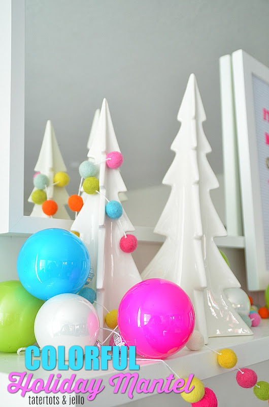COLORFUL Modern Holiday Mantel! - Tatertots and Jello