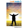 IF I CAN DO IT, YOU CAN TOO: 20 true, graphic, emotional and inspirational stories of how to overcome adversity eBook: Antony Stagg: : Kindle Store
