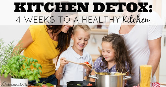 Kitchen Detox: 4 Weeks to a Healthy Kitchen! - Butter Nutrition
