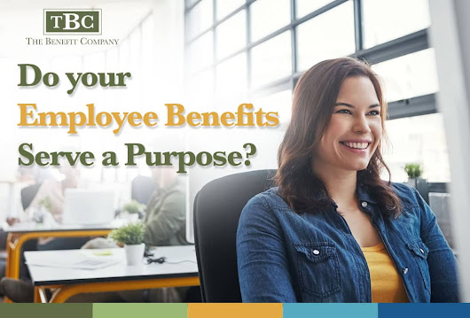 Do your Employee Benefits Serve a Purpose? - The Benefit Company