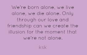 Were Born Alonewe Live Alonewe Die Aloneonly Through Our Love