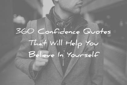360 Confidence Quotes That Will Help You Believe In Yourself