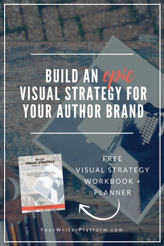 Build An Epic Visual Strategy for Your Author Brand | Your Writer Platform