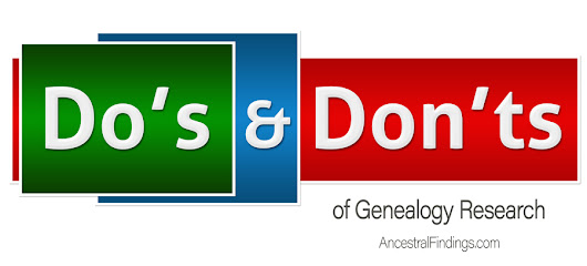 The Do's and Don'ts of Genealogy Research — AncestralFindings.com