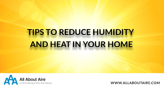 Tips To Reduce Humidity and Heat in your Home – All About Aire – Aire Duct Cleaning & Dryer Vent Cleaning