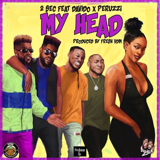 [Music] 2sec Ft. Davido & Peruzzi – My Head