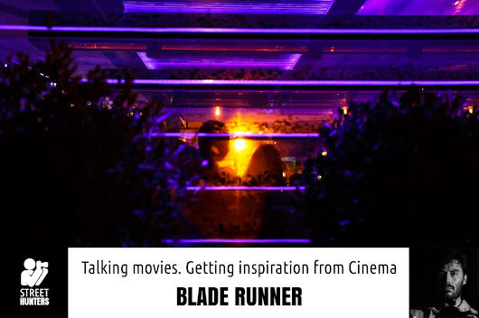 Talking Movies: Getting inspiration by Cinema – Blade Runner