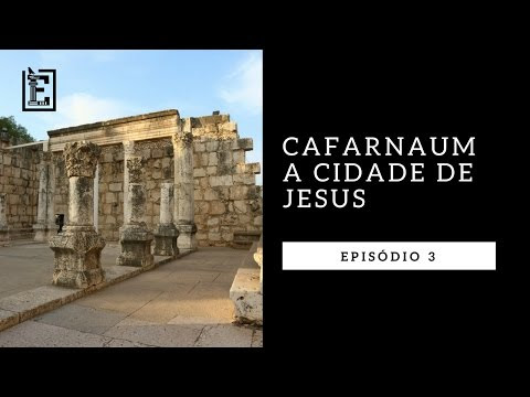 A Cidade de Jesus - (Cafarnaum)