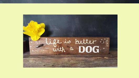 Life is better with a dog  Reclaimed Wood by TheHomespunByrdNest