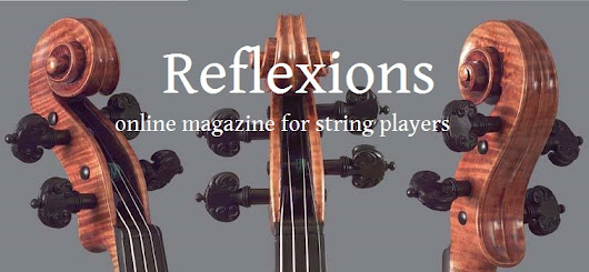 Reflexions on Strings - Online Magazine for string players by string players