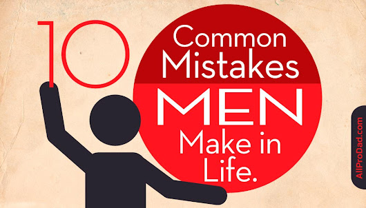 10 Common Mistakes Men Make in Life - All Pro Dad
