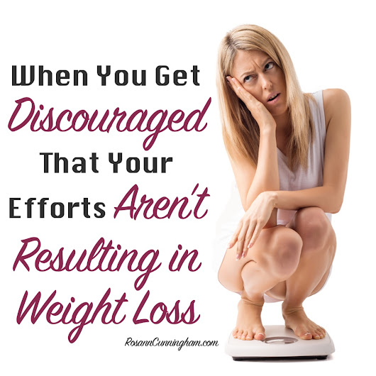 When You Get Discouraged That Your Efforts Aren't Resulting in Weight Loss - Rosann Cunningham