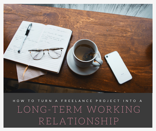 How to Turn a Freelance Project Into a Long-term Working Relationship - City Girl Career