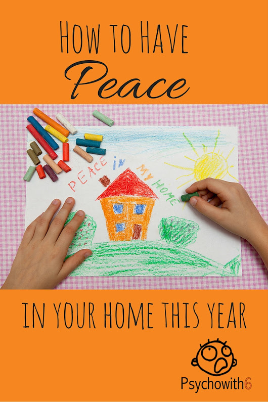How to Have Peace in Your Home This Year - Psychowith6