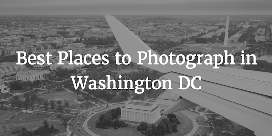 The 17 Best Places to Take Pictures in Washington DC