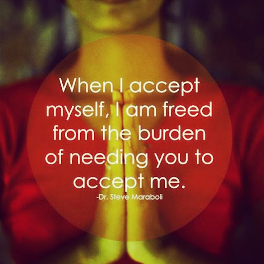 Image: When I accept myself, I am freed from the burden o - Picture quote ...
