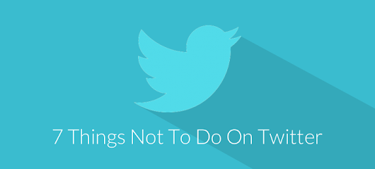7 Things Not to Do on Twitter