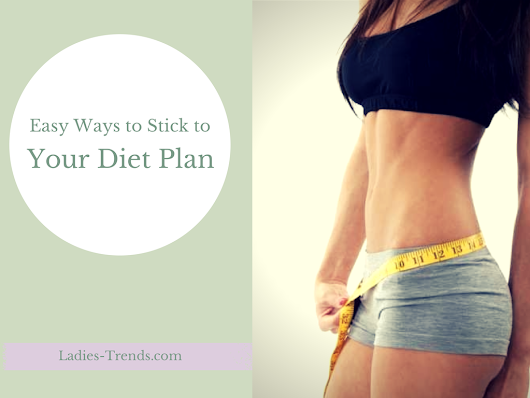 Easy Ways To Stick To Your Diet Plan