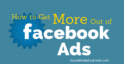 How to Get More Out of Facebook Ads |