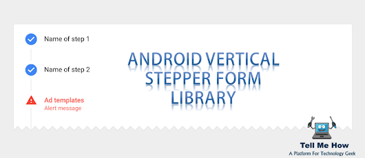 Android Vertical Stepper Form Library » Tell Me How - A Place for Technology Geekier