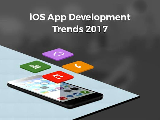 Top iOS App Development Trends To Watch Out In 2017 - Zaptech Solutions
