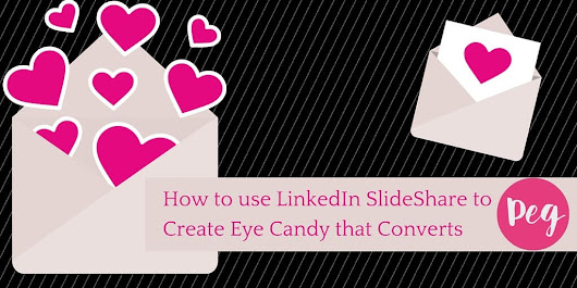 How to use LinkedIn SlideShare to Create Eye Candy that Converts - Peg Fitzpatrick