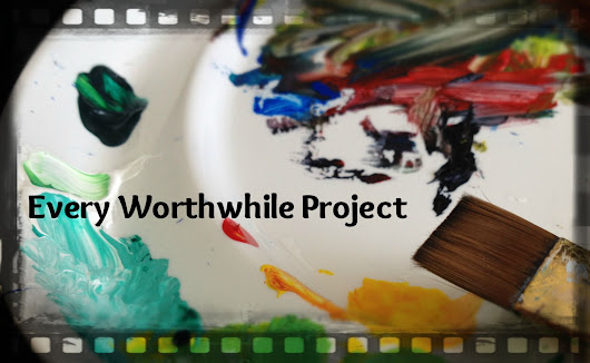 Every Worthwhile Project [Excerpt]