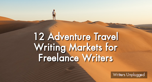 12 Adventure Travel Writing Markets for Freelance Writers