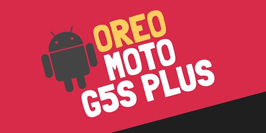 Moto G5S Plus Pixel Experience Oreo Custom ROM [Official]