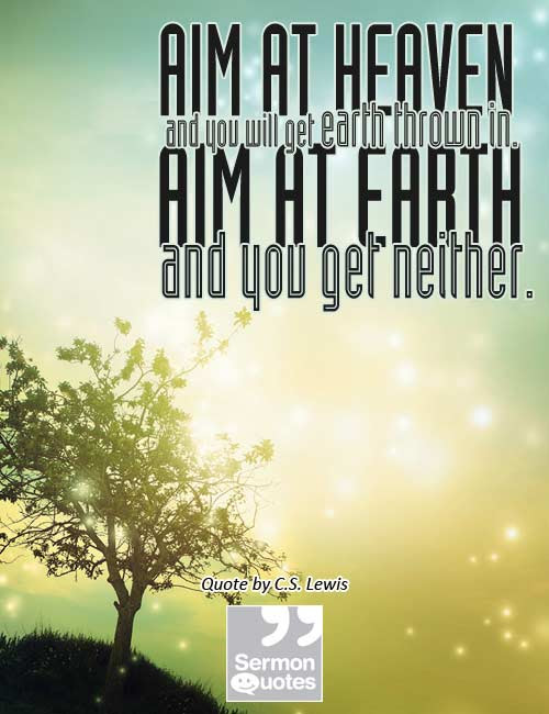 Aim At Heaven And You Will Get Earth Thrown In Sermonquotes