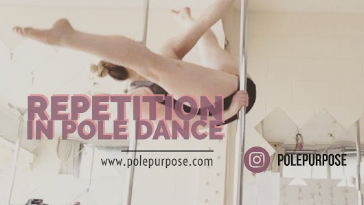 Repetition in Pole Dance - Pole Purpose