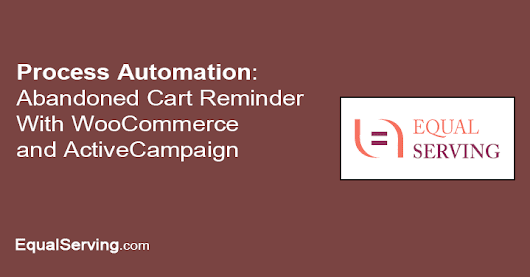 Abandoned Cart Reminder With WooCommerce and ActiveCampaign • Wordpress Website Development • EqualServing