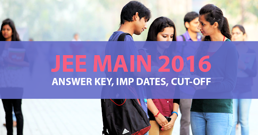 JEE Main 2016 Answer Key with Solutions, Exam Dates and Eligibility