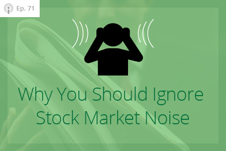 How to Ignore the Stock Market Noise, Ep #71 - Financial Symmetry, Inc.