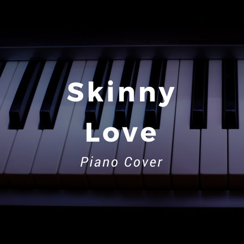 Skinny Love (Piano Cover) by Rosie