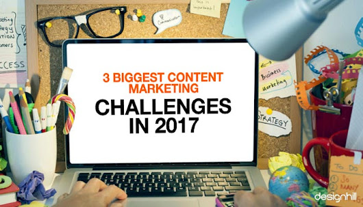 3 Biggest Content Marketing Challenges in 2017