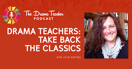 Drama Teachers: Take back the classics - The Drama Teacher Podcast