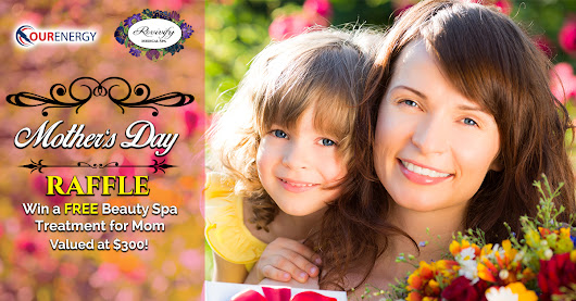 Free Mother's Day Spa Treatment Raffle - Valued at $300 - Our Energy